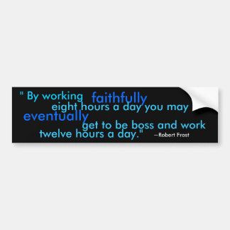 By working faithfully... bumper sticker