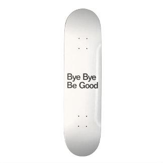 Bye Bye Be Good Skateboard Deck