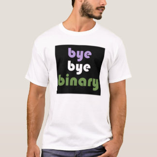 Bye Bye Binary T-Shirt