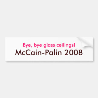 """Bye, bye glass ceilings! McCain-Palin 2008"" Bumper Sticker"