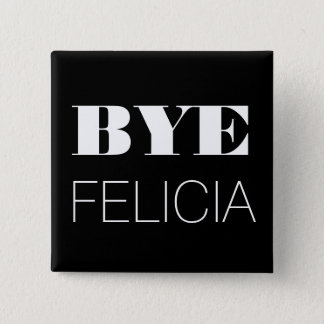 Bye Felicia 2 Inch Square Button