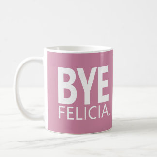 BYE FELICIA CUSTOMIZABLE MUG