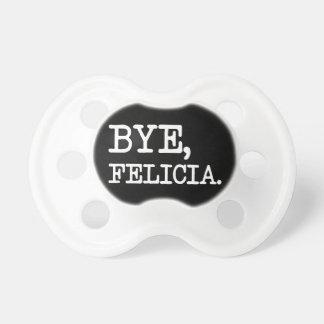Bye Felicia funny pacifier