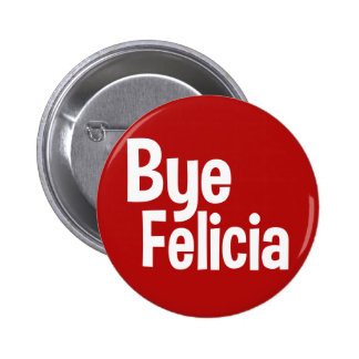 Bye Felicia funny saying button