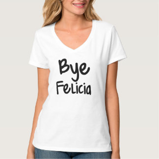 Bye Felicia Funny Saying T-Shirt