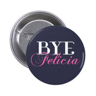 BYE Felicia Sassy Slang Humor 2 Inch Round Button