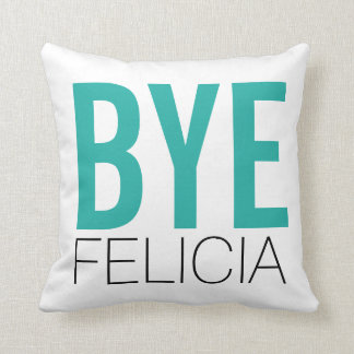 Bye Felicia Teal Throw Pillow