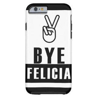 Bye Felicia Tough iPhone 6 Case