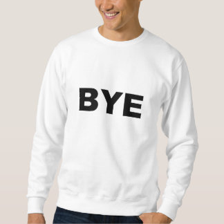 BYE Goodbye Sayonara Adios Simple Bye Print Letter Sweatshirt