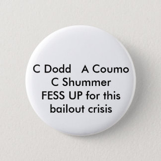 C Dodd   A Coumo C SchumerFESS UP for this bail... 2 Inch Round Button