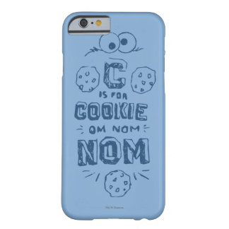 C is for Cookie Barely There iPhone 6 Case