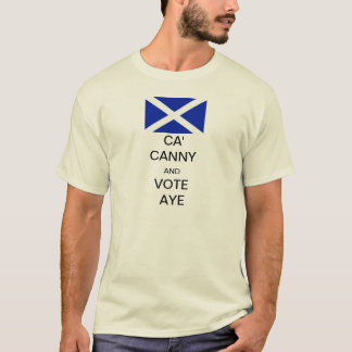 Ca' Canny and Vote Aye to Scottish Independence T-Shirt