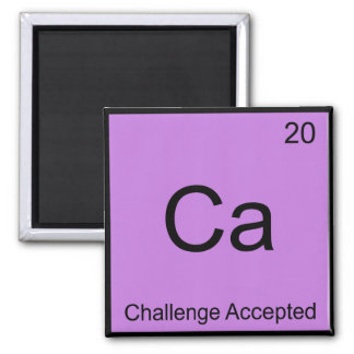 Ca - Challenge Accepted Chemistry Element Meme Tee Square Magnet