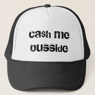 ca$h me ousside trucker hat