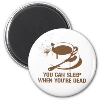 Café vous pouvez dormir quand vous êtes morts magnets pour réfrigérateur