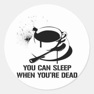 Café vous pouvez dormir quand vous êtes morts autocollant rond