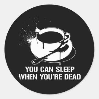 Café vous pouvez dormir quand vous êtes morts sticker rond