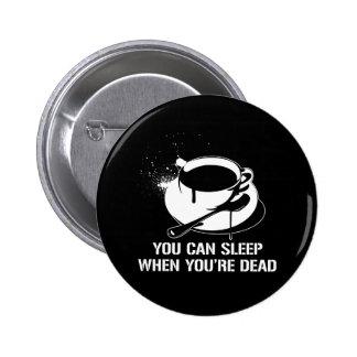 Café vous pouvez dormir quand vous êtes morts badges avec agrafe