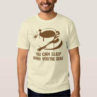 Café vous pouvez dormir quand vous êtes morts t shirt