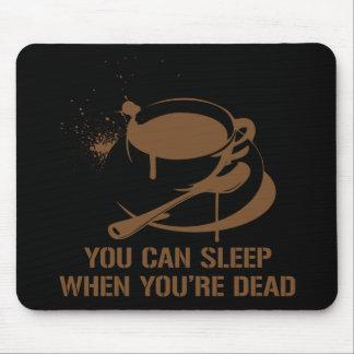 Café vous pouvez dormir quand vous êtes morts tapis de souris