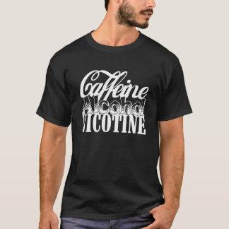 Caffeine Alcohol Nicotine T-Shirt
