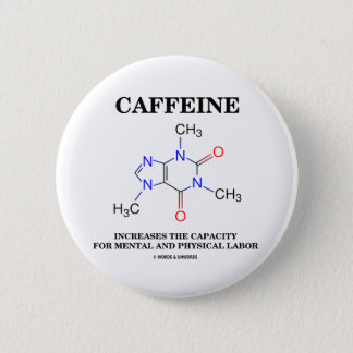 Caffeine Increases Capacity Mental Physical Labor 2 Inch Round Button
