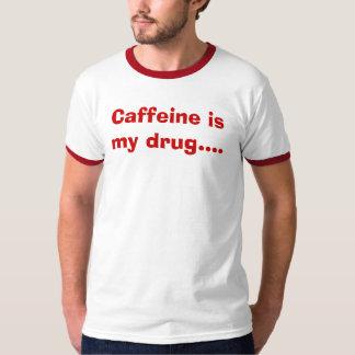 Caffeine is my drug.... T-Shirt