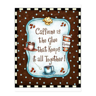 Caffeine is the Glue that keeps it all together! Postcard