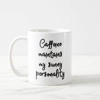Caffeine maintains my sunny personality Mug