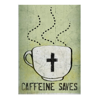Caffeine Saves Poster