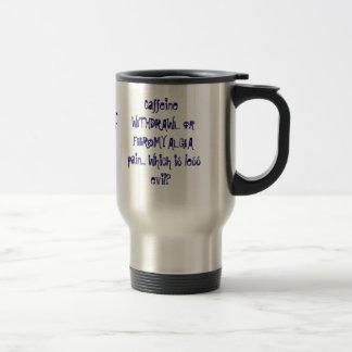 Caffeine WITHDRAWL or FIBROMYALGIA pain... Whic... Travel Mug