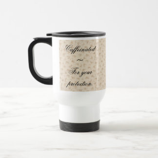 Caffienated ~ For your protection Travel Mug