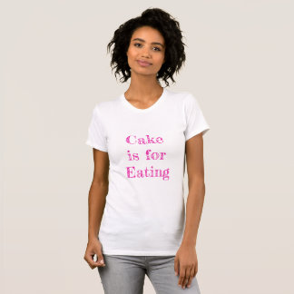 Cake is for Eating T-Shirt