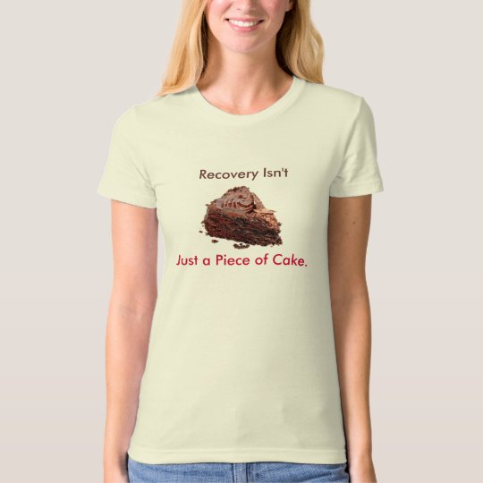 cake, Recovery Isn't, Just a Piece of Cake. T-Shirt