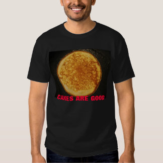 CAKES ARE GOOD TEE SHIRTS