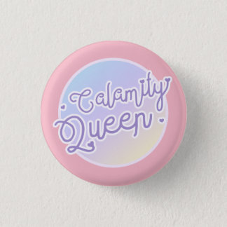 Calamity Queen Badge 1 Inch Round Button