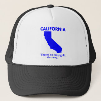 California - There's No More Gold. Go Away. Trucker Hat