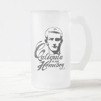 Caligula is my Homeboy Beer Frosted Glass Beer Mug