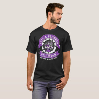 Call A Plumber We Will Repair What Your Husband Fi T-Shirt