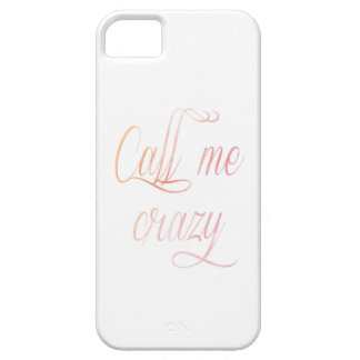 Call me crazy phone cover iPhone 5 cases