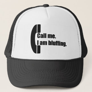 Call Me.  I am Bluffing. Trucker Hat