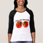 Call Me Peaches Shirts