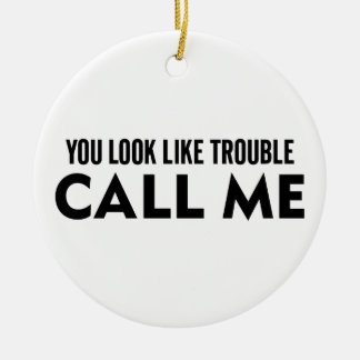 Call Me Trouble Ceramic Ornament