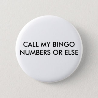 CALL MY BINGO NUMBERS OR ELSE 2 INCH ROUND BUTTON