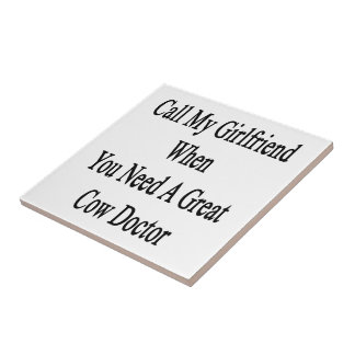 Call My Girlfriend When You Need A Great Cow Docto Ceramic Tiles