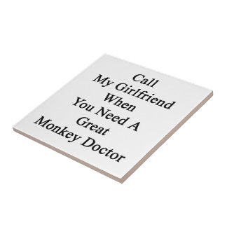 Call My Girlfriend When You Need A Great Monkey Do Ceramic Tile