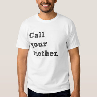 Call Your Mother. T-shirt