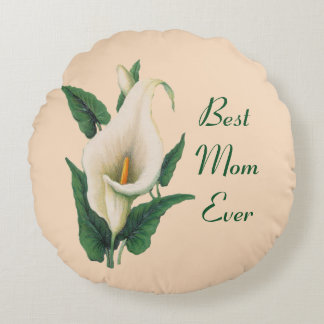 Calla Lilies Best Mom Ever Round Pillow
