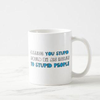 Calling You Stupid Coffee Mugs