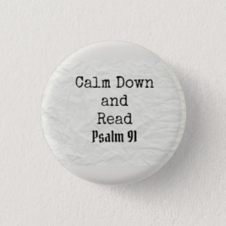 Calm Down and read Psalm 91 1 Inch Round Button